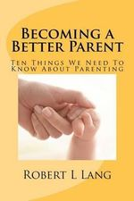 Becoming a Better Parent - Robert L Lang