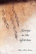 Songs in the Garden : Poetry and Gardens in Ancient Japan - Marc Peter Keane