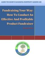 Fundraising Your Way : How to Conduct an Effective and Profitable Product Fundraiser - Jesse L Carter