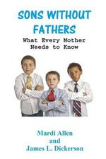 Sons Without Fathers : What Every Mother Needs to Know - Mardi Allen