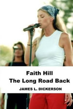 Faith Hill : The Long Road Back - James L Dickerson