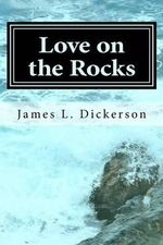 Love on the Rocks : Romance to the Rescue - James L Dickerson