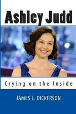 Ashley Judd : Crying on the Inside - James L Dickerson