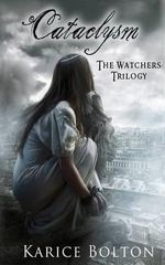 The Watchers Trilogy : Cataclysm - Karice Bolton