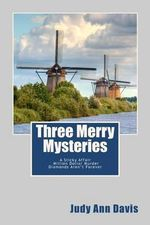 Three Merry Mysteries : Three Short Mysteries: A Sticky Affair, Million Dollar Murder, and Diamonds Aren't Forever - Judy Ann Davis