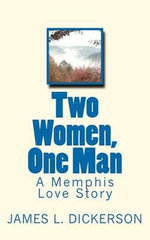 Two Women, One Man : A Memphis Love Story - James L Dickerson