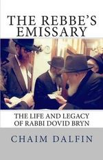 The Rebbe's Emissary : The Life and Legacy of Rabbi Dovid Bryn - Rabbi Chaim Dalfin