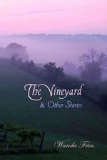 The Vineyard and Other Stories - Wanda Fries