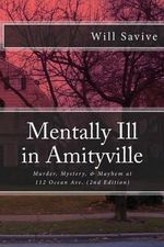 Mentally Ill in Amityville : Murder, Mystery, & Mayhem at 112 Ocean Ave. (2nd Edition) - Will Savive