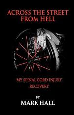 Across the Street from Hell : My Spinal Cord Injury Recovery - Mark Anthony Hall