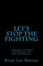 Let's Stop the Fighting : A Biblical Approach for Working Out Our Differences - Ricki Lee Brooks