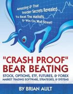 Crash Proof, Bear Beating Stock, Options, Etf, Futures, & Forex Market Trading Software, Strategies, & Systems : Amazing & True Insider Secrets Revea - Brian Ault