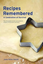 Recipes Remembered : A Celebration of Survival - June Feiss Hersh