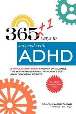 365+1 Ways to Succeed with ADHD : A Whole New Year's Worth of Tips and Strategies from the World's Best ADHD Coaches and Experts. - Laurie Dupar