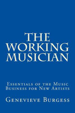 The Working Musician : The Essentials of the Music Business for New Artists - Genevieve Burgess