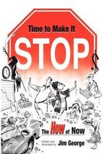Time to Make It Stop : The How of Now - Jim George