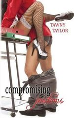 Compromising Positions : A Romance Novel - Tawny Taylor