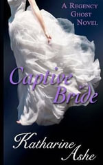 Captive Bride : A Regency Ghost Novel - Katharine Ashe