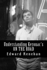 Understanding Kerouac's on the Road :  The Life of Seymour St. John - Edward Renehan