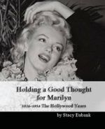 Holding a Good Thought for Marilyn : 1926-1954 the Hollywood Years - Stacy Eubank