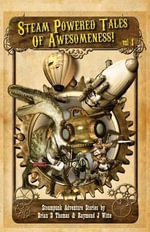 Steam Powered Tales of Awesomeness Vol1 - Brian D Thomas