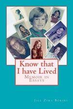 Know That I Have Lived : Memoir in Essays - Jill Zima Borski