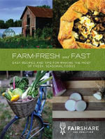 Farm-Fresh and Fast : Easy Recipes and Tips for Making the Most of Fresh, Seasonal Foods - Fairshare CSA Coalition