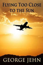Flying Too Close to the Sun - George Jehn