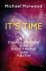 It's Time : Challenges to the Doctrine of the Faith - Michael J Morwood