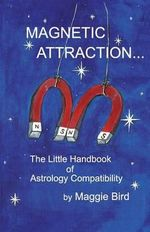 Magnetic Attraction the Little Handbook of Astrology Compatibility - Maggie Bird