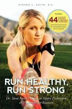 Run Healthy, Run Strong : Dr. Steve Smith's Guide to Injury Prevention and Treatment for Runners - Dr Steven L Smith