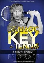 The Magic Key to Tennis : 1 Thru 10 System - Eric Sage