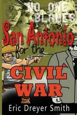 No One Blames San Antonio for the Civil War - Eric Dreyer Smith