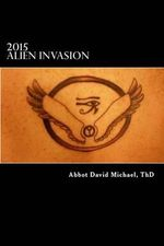 2015 Alien Invasion - Book 1 : Personal Alien Encounters of Abbot-Bishop David Michael, Oc, Thd - Thd Abbot-Bishop David Michael Oc