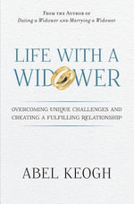 Life with a Widower : Overcoming Unique Challenges and Creating a Fulfilling Relationship - Abel Keogh