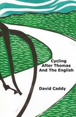 Cycling After Thomas and the English - David Caddy