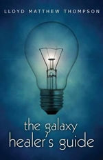 The Galaxy Healer's Guide - Lloyd Matthew Thompson