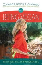 On Being Vegan : Reflections on a Compassionate Life - Colleen Patrick-Goudreau