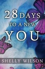 28 Days to a New You - Shelly Wilson