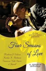 Four Seasons of Love : A Romance Anthology - A'Ndrea J Wilson