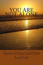 You Are Not Alone : Poems of Hope and Faith - Lon Cole