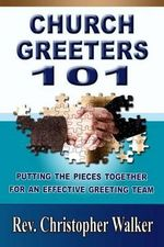 Church Greeters 101 : Putting the Pieces Together for an Effective Greeting Team and Ministry - Rev Christopher Walker