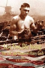 Live Fast, Die Young the Life and Times of Harry Greb - Stephen Compton