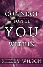 Connect to the You Within - Shelly Wilson