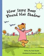 How Izzy Bear Found Her Shadow - Chris Sanders