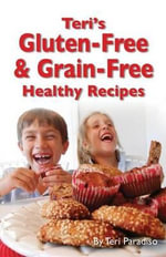 Teri's Gluten-Free & Grain-Free Healthy Recipes - Teri Paradiso