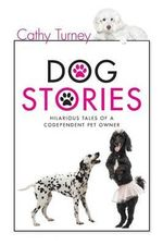 Dog Stories : Hilarious Tales of a Codependent Dog Owner - Cathy Turney