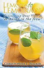 Lemons to Lemonade : Overcoming Your Past & Winning in the Now! - Christopher L Walker