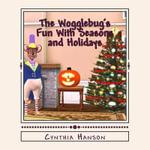 The Wogglebug's Fun with Seasons and Holidays - Cynthia Hanson