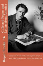 Collected Poems and Letters from America with Photographs and a New Introduction : The Correspondence of Rupert Brooke and James Stra... - Rupert Brooke